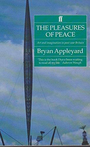 The Pleasures of Peace: Art and Imagination: Bryan Appleyard