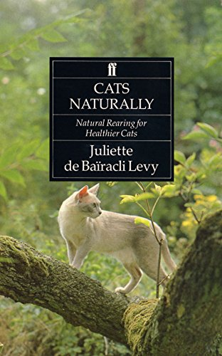 Cats Naturally: Natural Rearing For Healthier Cats: Juliette de Bairacli