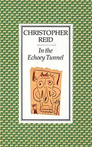 In the Echoey Tunnel: Christopher Reid