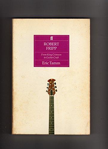 9780571162895: Robert Fripp: From King Crimson to Guitar Craft
