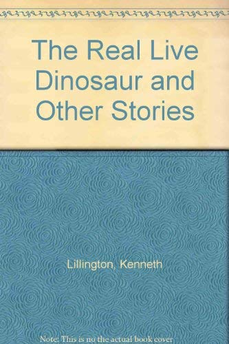 The Real Live Dinosaur and Other Stories: Lillington, Kenneth