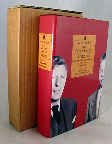 Libretti and Other Dramatic Writings by W. H. Auden, 1939-1973.: W. H. Auden and Chester Kallman.