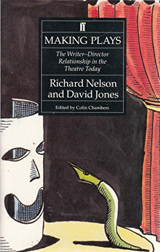 Making Plays: The Writer-Director Relationship in the: Nelson, Richard, Jones,