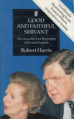 9780571165476: Good and Faithful Servant: Unauthorized Biography of Bernard Ingham