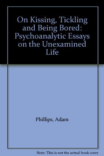9780571169252: On Kissing, Tickling and Being Bored: Psychoanalytic Essays on the Unexamined Life