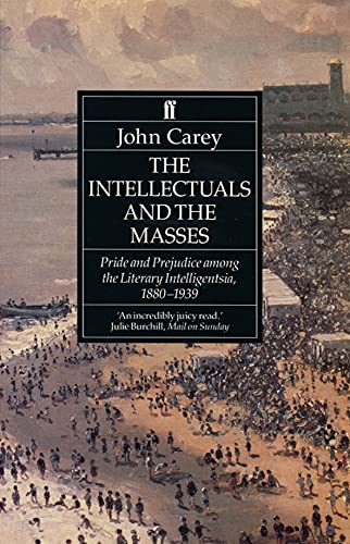9780571169269: The Intellectuals and the Masses: Pride and Prejudice Among the Literary Intelligentsia 1880-1939