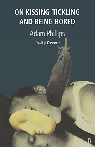 On Kissing, Tickling and Being Bored (0571170226) by Adam Phillips