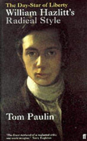 The Day-star of Liberty: William Hazlitt's Radical Style (9780571174225) by Tom Paulin