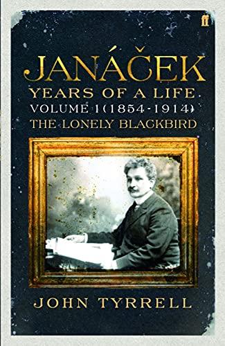 Janacek: Years of a Life Volume 1 (1854-1914): The Lonely Blackbird (Hardback): John Tyrrell