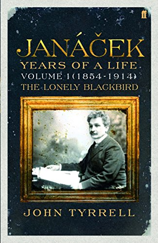 9780571175383: Janacek: Years of a Life Volume 1 (1854-1914): The Lonely Blackbird: (1854-1914) The Lonely Blackbird v. 1