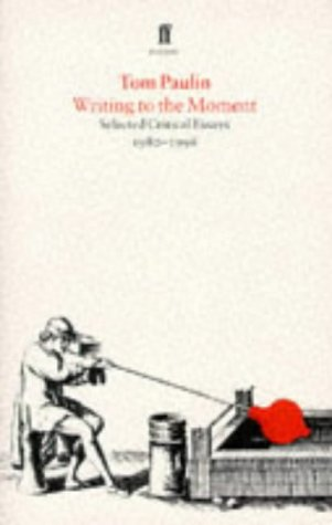 Writing to the Moment: Selected Critical Essays, 1980-1995 (Faber Poetry) (9780571175826) by Tom Paulin