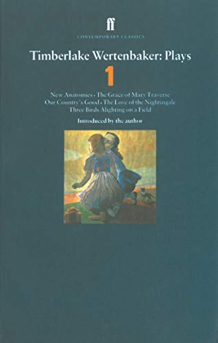 9780571177431: Timberlake Wertenbaker Plays: Plays One : New Anatomies, the Grace of Mary Traverse, Our Country's Good, the Love of the Nightingale, Three Birds Alighting on a Field (Contemporary Classics) (v. 1)