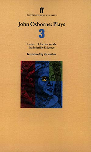 9780571178476: John Osborne Plays 3: A Patriot for Me; Luther; Inadmissible Evidence: Luther, WITH A Patriot for Me, AND Inadmissible Evidence v. 3 (Faber Contemporary Classics)