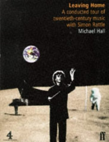 9780571178773: Leaving Home: A Conducted Tour of Twentieth-century Music with Simon Rattle