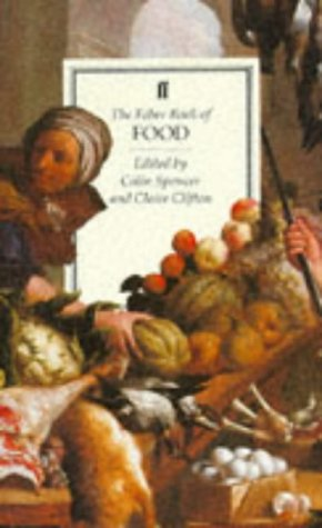 The Faber Book of Food: Clifton, Claire [Editor]; Spencer, Colin [Editor];