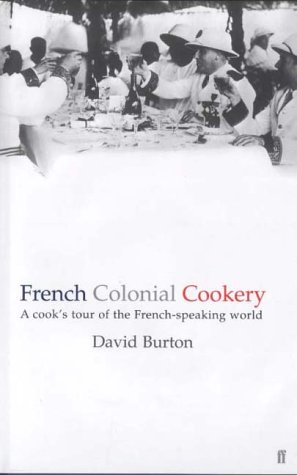 French Colonial Cookery: A Cook's Tour of the French-speaking World