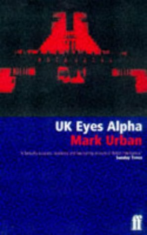 UK Eyes Alpha: Inside Story of British Intelligence (9780571190683) by Mark Urban