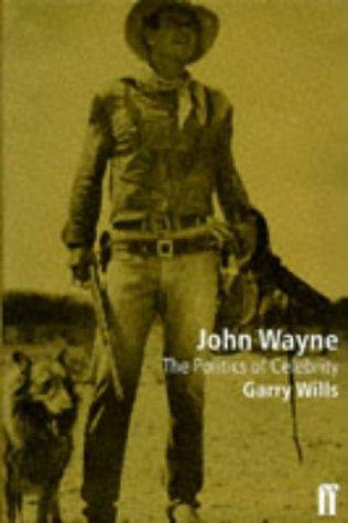 JOHN WAYNE'S AMERICA The Politics of Celebrity (9780571191765) by GARRY WILLS
