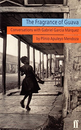 The Fragrance of the Guava: Conversations with: Garcia Marquez, Gabriel,