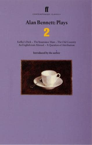 9780571194421: Alan Bennett Plays 2: Kafka's Dick; Insurance Man; Old Country; Englishman Abroad; Question of Attribution: