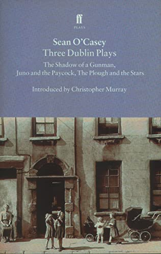 Three Dublin Plays: The Shadow of a Gunman, Juno and the Paycock, & The Plough and the Stars (9780571195527) by Sean O'Casey
