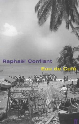 Eau de Cafe (Faber Caribbean Series): Raphael Confiant