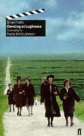 Brian Friel's Dancing at Lughnasa: Screenplay: McGuinness, Frank; Friel,