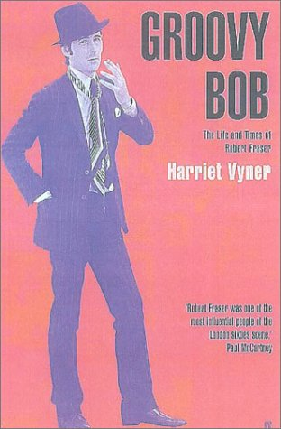 9780571196272: Groovy Bob: The Life and Times of Robert Fraser