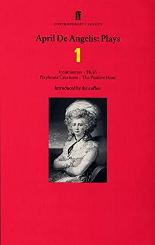 9780571197095: April De Angelis: Plays One: Ironmistress, Hush, Playhouse Creatures, and The Positive Hour (Contemporary Classics (Faber & Faber))