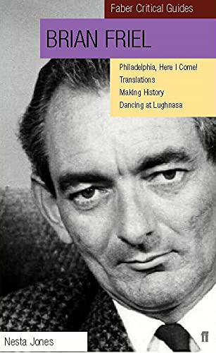 9780571197798: Brian Friel: Making History, Dancing at Lughnasa, Philadelphia Here I Come, and Translations (Faber Critical Guides)