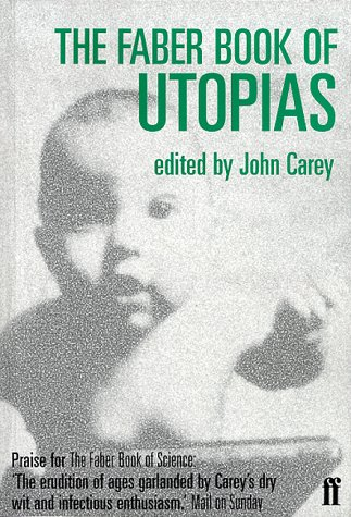 The Faber Book of Utopias: Carey, John
