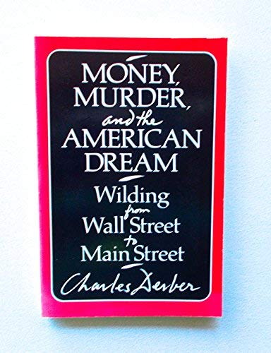 Money, Murder, and the American Dream: Wilding from Wall Street to Main Street: Charles Derber
