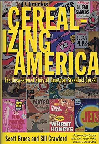 Cerealizing America: The Unsweetened Story of American Breakfast Cereal: Bruce, Scott; Crawford, ...