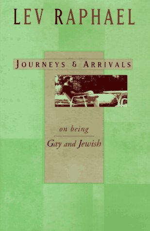 Journeys & Arrivals: On Being Gay and: Lev Raphael
