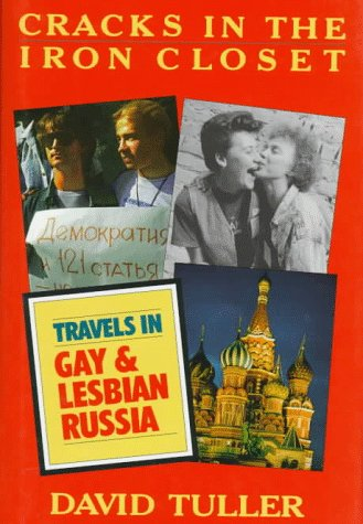Cracks in the Iron Closet: Travels in Gay & Lesbian Russia: Tuller, David