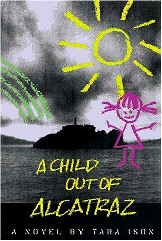 A Child Out of Alcatraz: Tara Ison