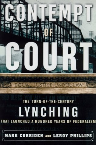 Contempt of Court: The Turn Of-The-Century Lynching That Launched 100 Years of Federalism: Leroy ...