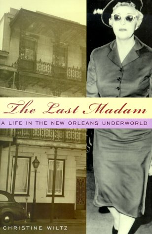 The Last Madam: A Life in the New Orleans Underworld: Wiltz, Christine