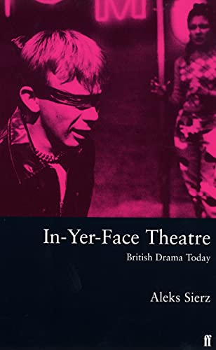 9780571200498: In-Yer-Face Theatre: British Drama Today