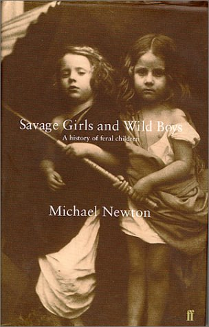 9780571201396: Savage Girls and Wild Boys: Feral Children and the State of Nature: A History of Feral Children