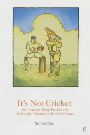 'It's Not Cricket: Skullduggery, Sharp Practice and Downright Cheating in the Noble Game&...