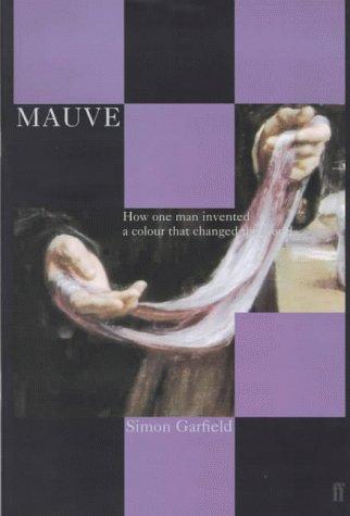 Mauve - How One Man Nvented a: Garfield, Simon