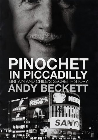 Pinochet in Piccadilly: Britain and Chile's Hidden History.: Beckett, Andy.