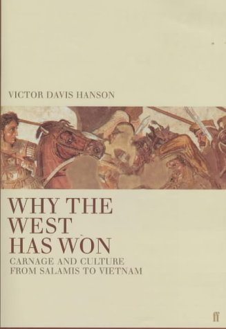 WHY THE WEST HAS WON. Carnage and Culture from Salamis to Vietnam.