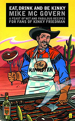 Eat, Drink, and Be Kinky : A Feast of Wit and Fabulous Recipes for Fans of Kinky Friedman: McGovern...