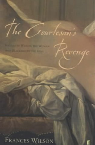 THE COURTESAN?S REVENGE. Harriette Wilson, the woman who blackmailed the King.