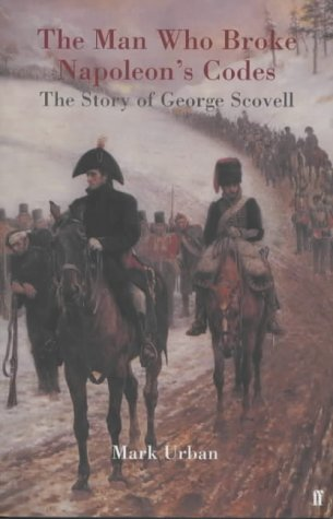 The Man Who Broke Napoleon's Codes: The Story of George Scovell (0571205135) by Mark L. Urban