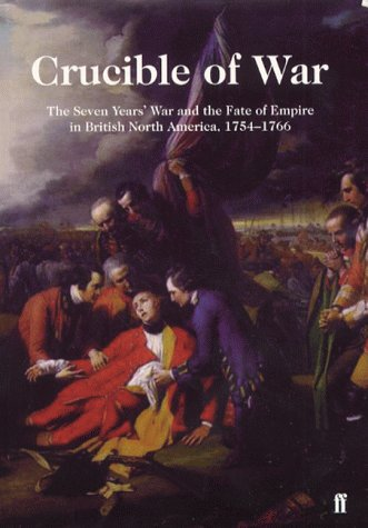 9780571205356: Crucible of War: The Seven Years' War and the Fate of the Empire in British North America, 1754-1766
