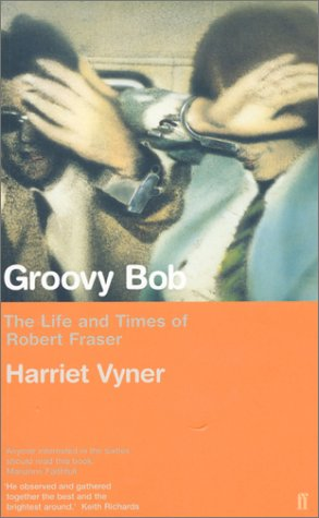 9780571205752: Groovy Bob: The Life and Times of Robert Fraser