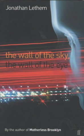 The Wall of the Sky, the Wall of the Eye (Signed First Ediiton): Jonathan Lethem
